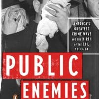 Public Enemies: America's Greatest Crime Wave and the Birth of the FBI, 1933-1934