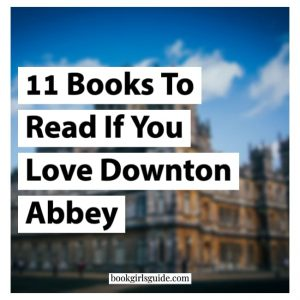 11 Books to Read if You Love Downton Abbey