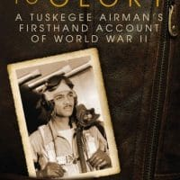 Soaring to Glory: A Tuskegee Airman's Firsthand Account of World War II