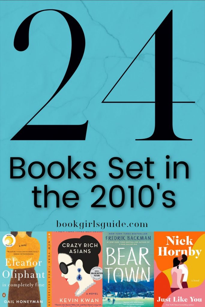 24 Books Set in the 2010s - text plus covers of eleanor oliphant, crazy rich asians, beartown, and nick hornby